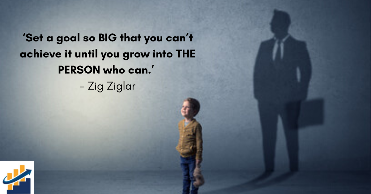 'Set_a_goal_so_BIG_that_you_can't_achieve_it_until_you_grow_into_THE_PERSON_who_can.'_-_Zig_Ziglar_(2)